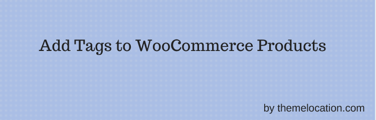 WordPress Add Custom Tags To WooCommerce Products Plugin Banner Image