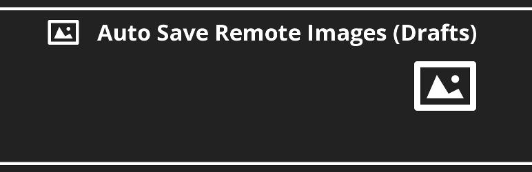 WordPress Auto Save Remote Images (Drafts) Plugin Banner Image