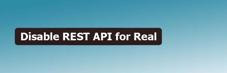 WordPress Disable REST API for Real Plugin Banner Image